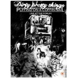 Dirty Pretty Things: Puffing On A Coffin Nail - Live At The Foru