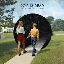 Dog Is Dead-All Our Favourite Stories